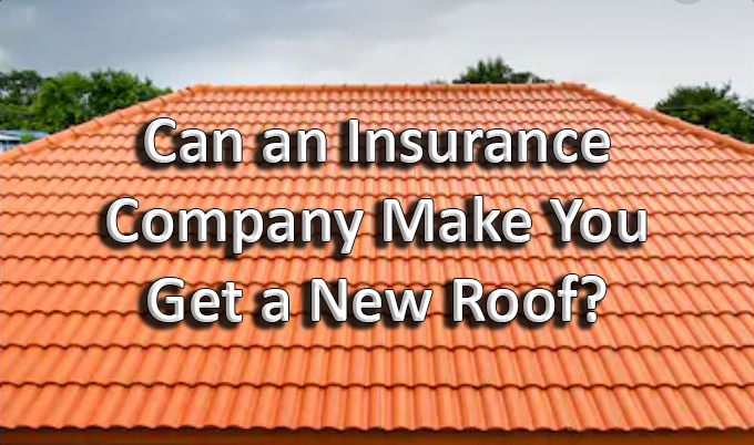"A picture of a roof with the words ""Can an Insurance Company Make You Get a New Roof?"""